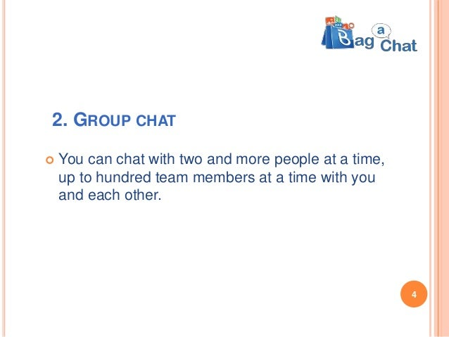 2. GROUP CHAT  You can chat with two and more people at a time, up to hundred team members at a time with you and each ot...