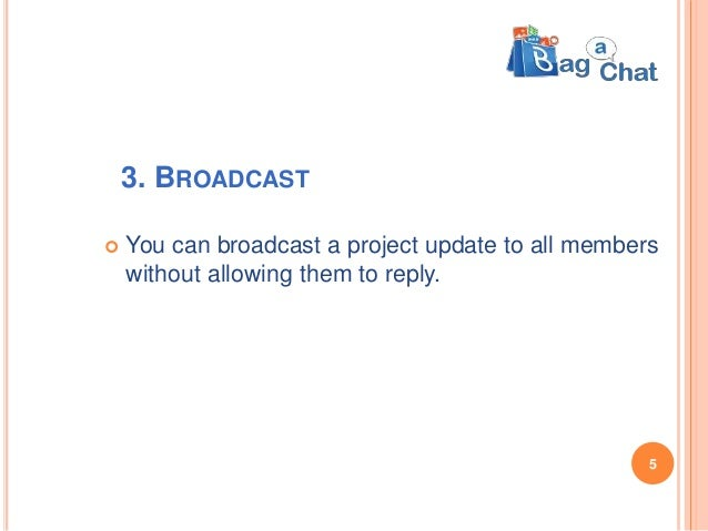 3. BROADCAST  You can broadcast a project update to all members without allowing them to reply. 5