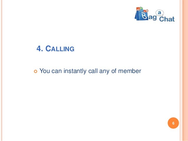 4. CALLING  You can instantly call any of member 6