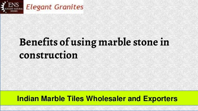Benefits of using marble stone in construction Indian Marble Tiles Wholesaler and Exporters