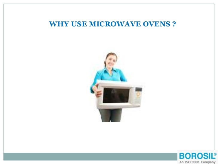 WHY USE MICROWAVE OVENS ?
