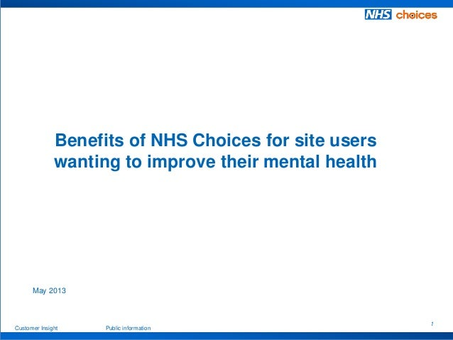 Customer Insight Public information 1 May 2013 Benefits of NHS Choices for site users wanting to improve their mental heal...
