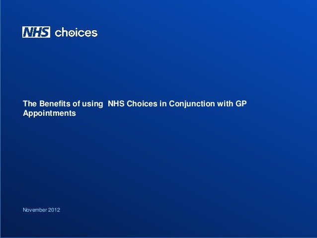 Customer Insight Public information The Benefits of using NHS Choices in Conjunction with GP Appointments November 2012