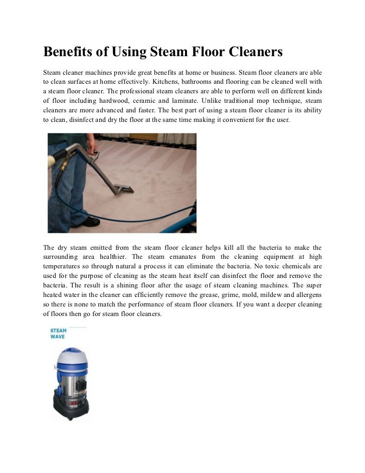 Benefits of Using Steam Floor CleanersSteam cleaner machines provide great benefits at home or business. Steam floor clean...