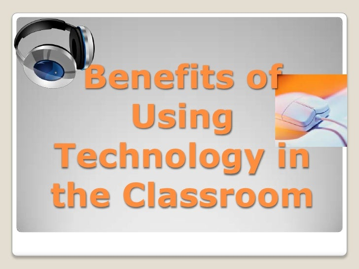 Benefits of Using Technology in the Classroom<br />