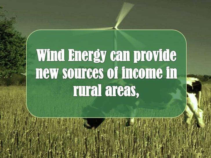 the benefits of using wind as a source of energy Using renewable energy sources is a great way to reduce our reliance on ever- dwindling  wind: using wind motion to generate electricity.