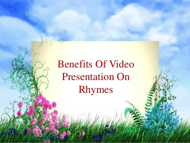 Benefits Of Video Presentation On Rhymes