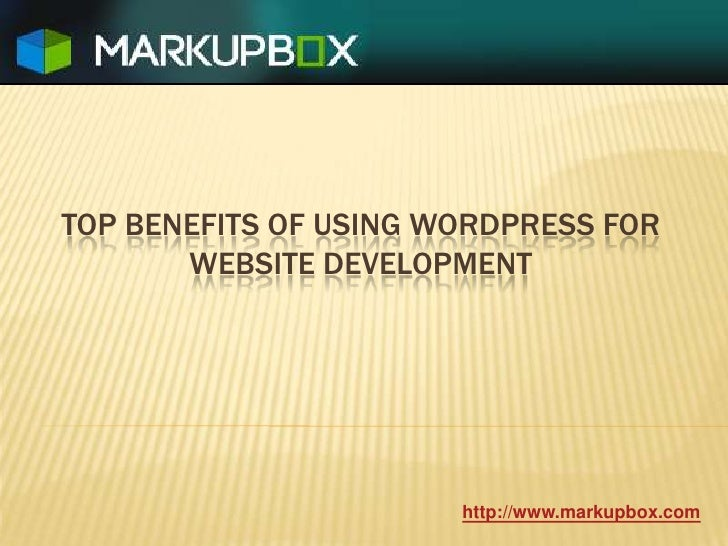 Top Benefits of using wordpress for website development<br />http://www.markupbox.com<br />