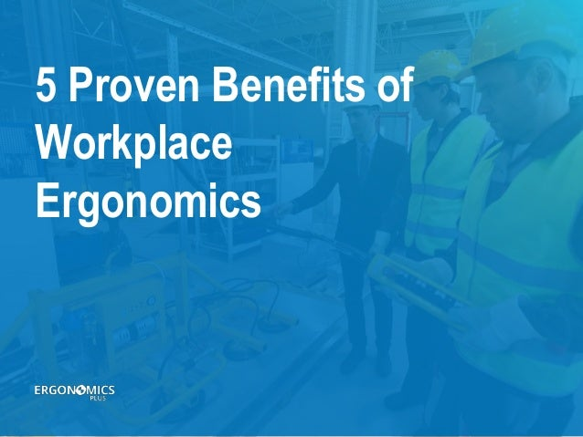 5 Proven Benefits of Workplace Ergonomics