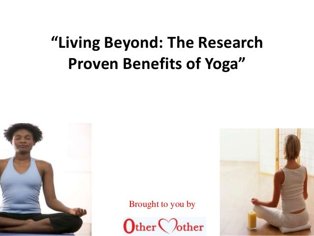 """Living Beyond: The Research Proven Benefits of Yoga"" Brought to you by"