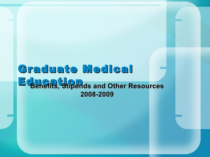 Graduate Medical Education Benefits, Stipends and Other Resources 2008-2009