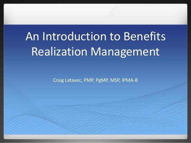 An Introduction to Benefits Realization Management Craig Letavec, PMP, PgMP, MSP, IPMA-B