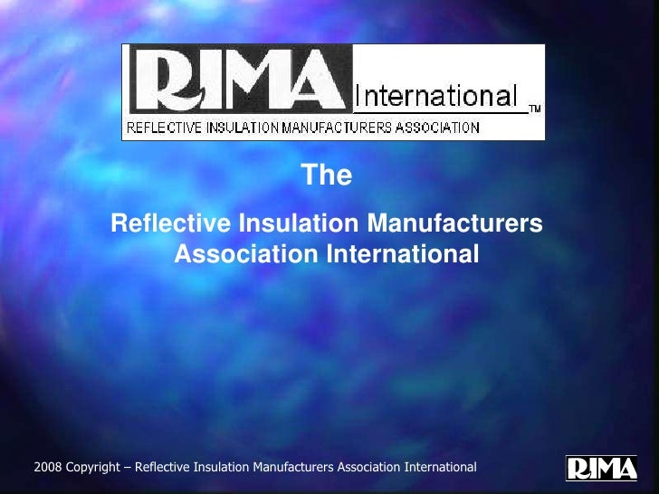 The<br />Reflective Insulation Manufacturers Association International<br />2008 Copyright – Reflective Insulation Manufac...