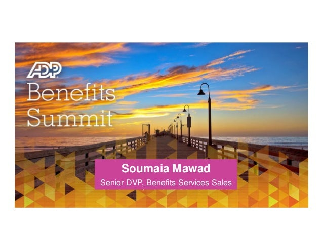 ADP Benefit Summit - Opening Remarks   Soumaia Mawad, Senior DVP, Benefits Services Sales