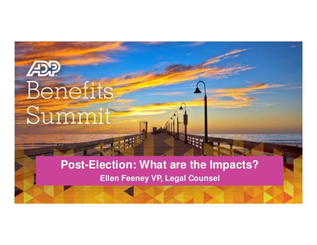 Post-Election: What are the Impacts?  Ellen Feeney, Vice President, Legal Counsel