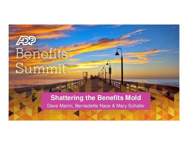 Shattering the Benefits Mold Dave Marini, DVP Strategic Advisory Services Bernadette Nace, VP, Benefits Outsourcing Consul...