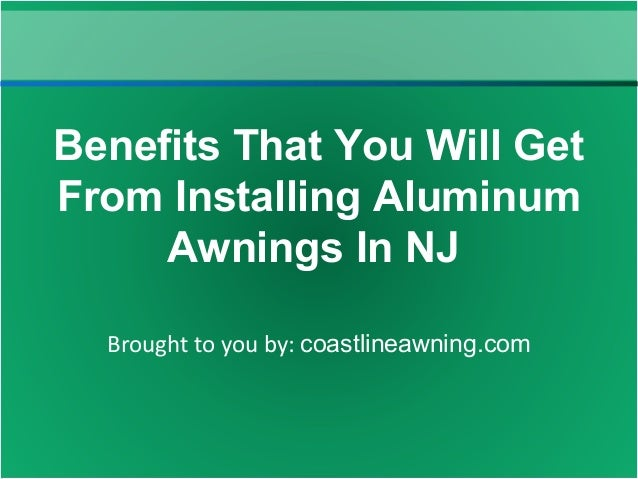 Brought To You By Coastlineawning Benefits That Will Get From Installing Aluminum