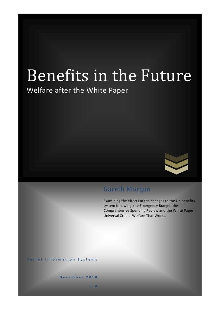 Benefits in the FutureWelfare after the White Paper                             Gareth Morgan                             ...