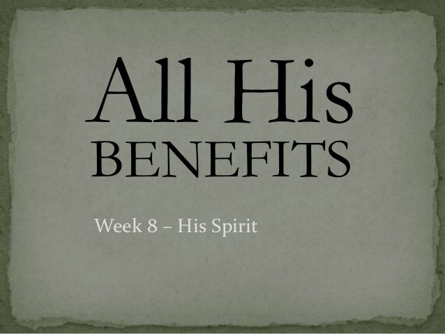 All HisBENEFITSWeek 8 – His Spirit