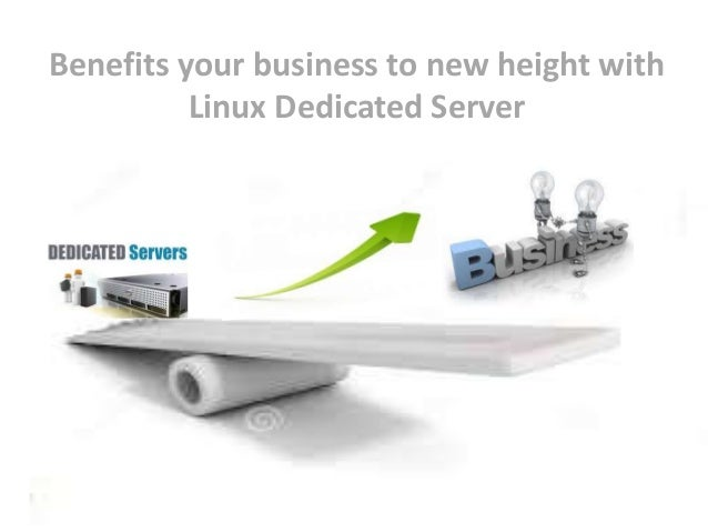 Benefits your business to new height with Linux Dedicated Server