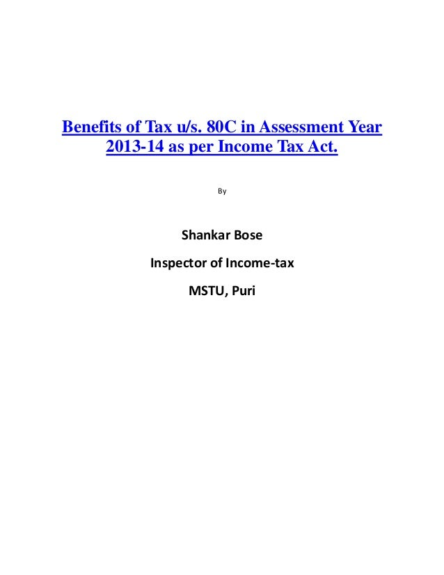Benefits of Tax u/s. 80C in Assessment Year     2013-14 as per Income Tax Act.                     By                Shank...