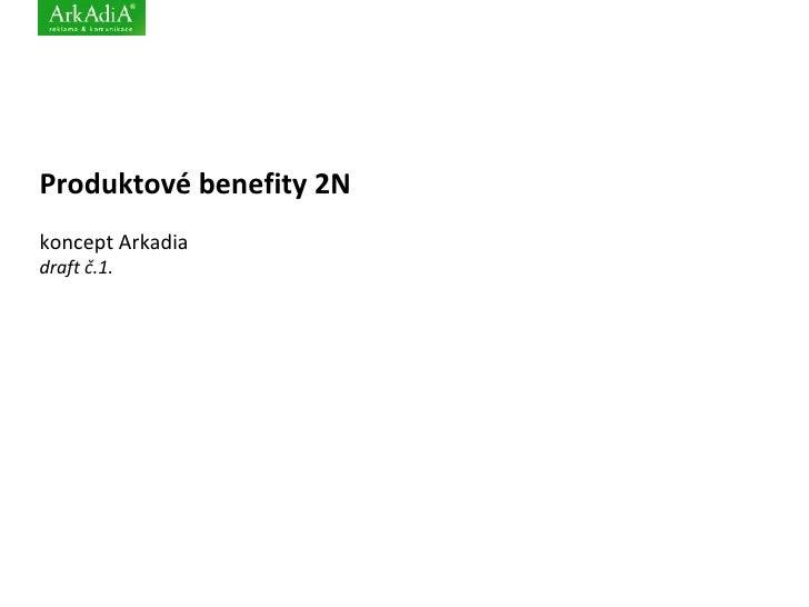 Produktové benefity 2N koncept Arkadia draft č.1.