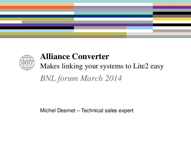 Alliance Converter Makes linking your systems to Lite2 easy Michel Desmet – Technical sales expert BNL forum March 2014