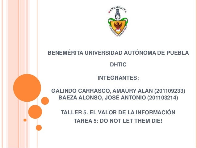 BENEMÉRITA UNIVERSIDAD AUTÓNOMA DE PUEBLA                  DHTIC               INTEGRANTES: GALINDO CARRASCO, AMAURY ALAN ...