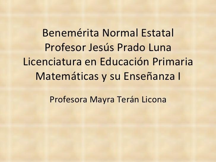 Profesora   Mayra   Terán   Licona Benemérita Normal Estatal Profesor Jesús Prado Luna Licenciatura en Educación Primaria ...
