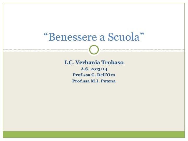 """I.C. Verbania Trobaso A.S. 2013/14 Prof.ssa G. Dell'Oro Prof.ssa M.I. Potena """"Benessere a Scuola"""""""
