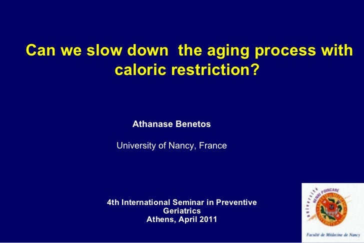 Athanase Benetos University of Nancy, France Can we slow down  the aging process with caloric restriction? 4th Internation...