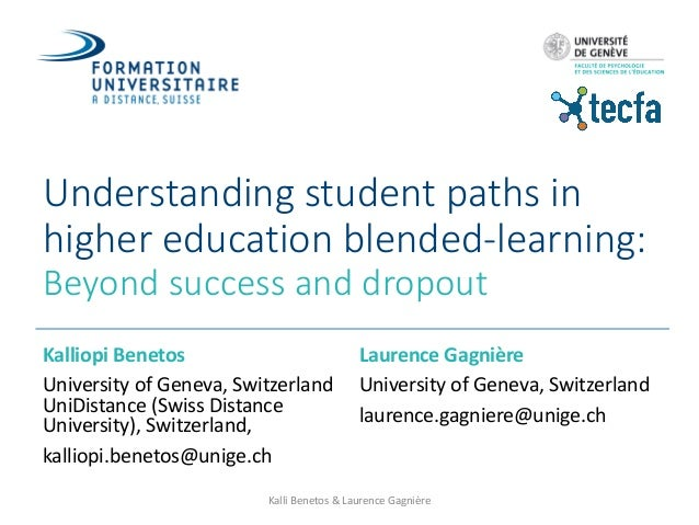 Understanding	student	paths	in	 higher	education	blended-learning: Beyond	success	and	dropout Kalliopi	Benetos University	...