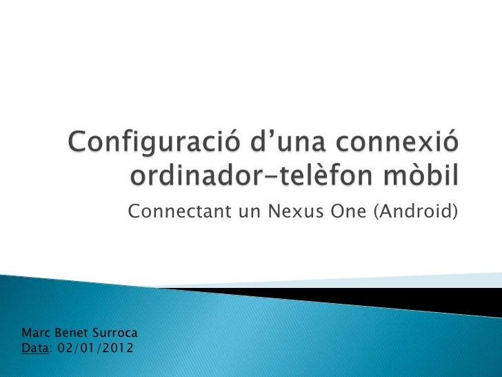 Connectant un Nexus One (Android)Marc Benet SurrocaData: 02/01/2012