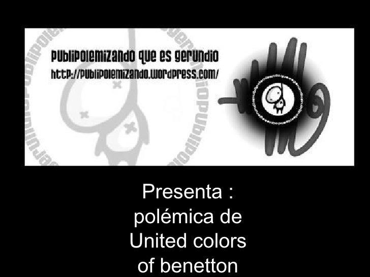 Presenta : polémica de United colors of benetton con Toscani