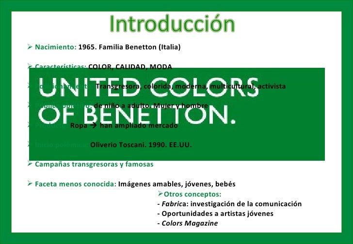  Nacimiento: 1965. Familia Benetton (Italia) Características: COLOR, CALIDAD, MODA Posicionamiento: Transgresora, color...