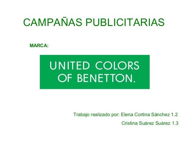 CAMPAÑAS PUBLICITARIAS MARCA:  Trabajo realizado por: Elena Cortina Sánchez 1.2 Cristina Suárez Suárez 1.3