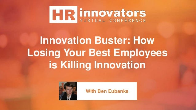 Innovation Buster: How Losing Your Best Employees is Killing Innovation With Ben Eubanks