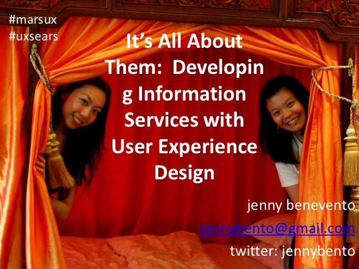 It's All About Them: Developing Information Services with User Experience Design<br />#marsux<br />#uxsears<br />jenny be...