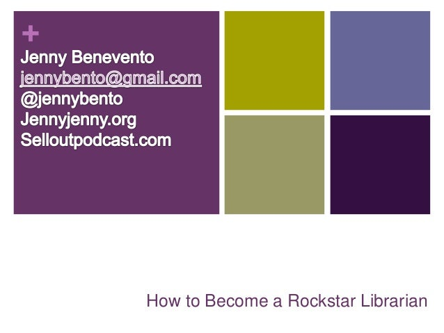 +    How to Become a Rockstar Librarian