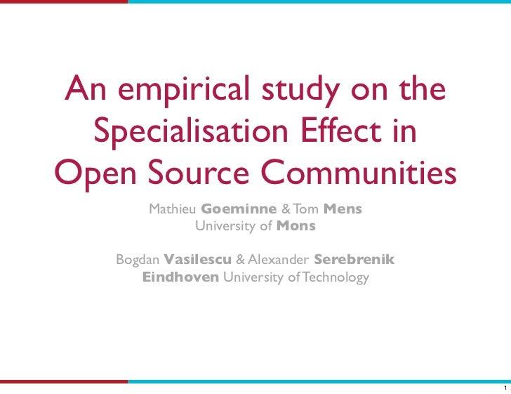 An empirical study on the  Specialisation Effect inOpen Source Communities        Mathieu Goeminne & Tom Mens             ...