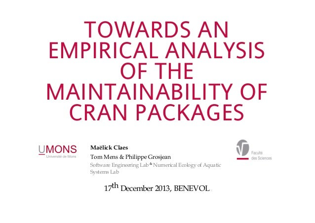 TOWARDS AN EMPIRICAL ANALYSIS OF THE MAINTAINABILITY OF CRAN PACKAGES Maëlick Claes Tom Mens & Philippe Grosjean Software ...