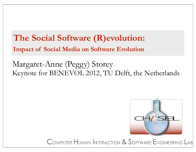 The Social Software (R)evolution:Impact of Social Media on Software EvolutionMargaret-Anne (Peggy) StoreyKeynote for BENEV...