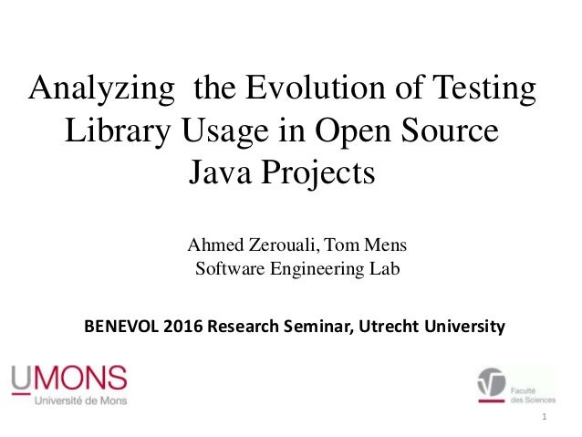 Analyzing the Evolution of Testing Library Usage in Open Source Java Projects 1 Ahmed Zerouali, Tom Mens Software Engineer...