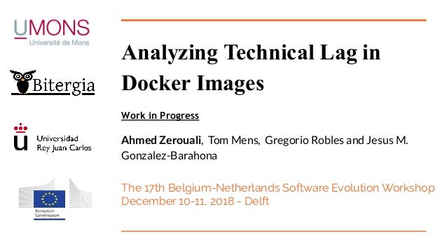 Analyzing Technical Lag in Docker Images Work in Progress Ahmed Zerouali, Tom Mens, Gregorio Robles and Jesus M. Gonzalez-...