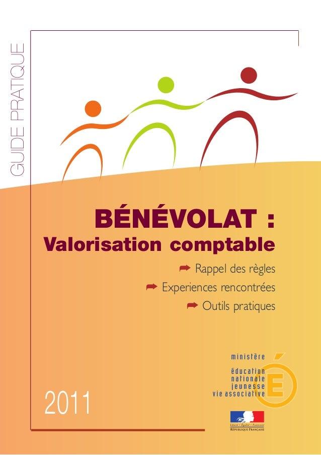 bénévolAT :  Valorisation comptable  ➦ Rappel des règles  ➦ Experiences rencontrées  ➦ Outils pratiques  2011  Guide prati...