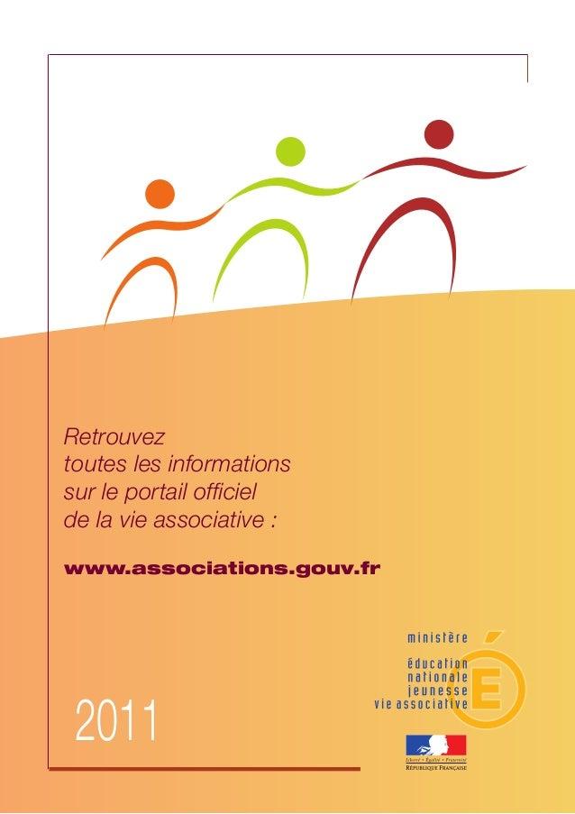 Retrouvez  toutes les informations  sur le portail officiel  de la vie associative :  www.associations.gouv.fr  2011