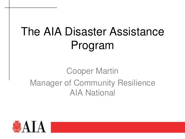 The AIA Disaster Assistance         Program         Cooper Martin Manager of Community Resilience          AIA National   ...