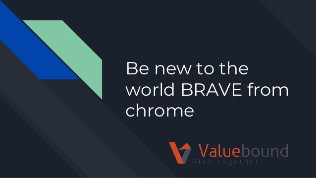 Be new to the world BRAVE from chrome