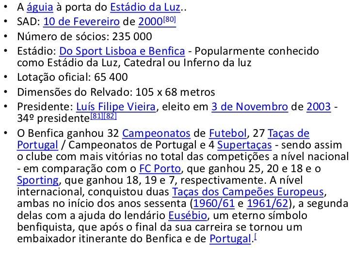 •   A águia à porta do Estádio da Luz..•   SAD: 10 de Fevereiro de 2000[80]•   Número de sócios: 235 000•   Estádio: Do Sp...