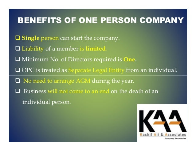 BENEFITS OF ONE PERSON COMPANY Single person can start the company. Liability of a member is limited. Minimum No. of Direc...